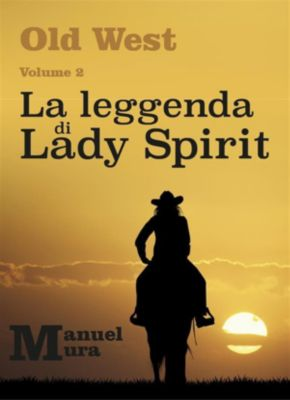 Old West Volume 2 - La leggenda di Lady Spirit, Manuel Mura