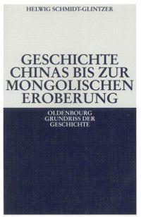 Oldenbourg Grundriss der Geschichte: Geschichte Chinas bis zur mongolischen Eroberung 250 v.Chr.-1279 n.Chr., Helwig Schmidt-Glintzer