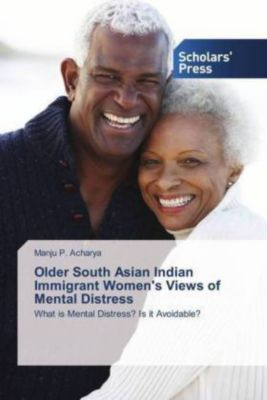 Older South Asian Indian Immigrant Women's Views of Mental Distress, Manju P. Acharya