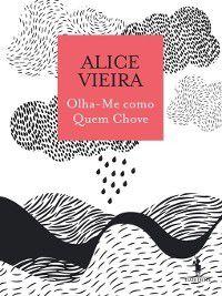 Olha-Me como Quem Chove, Alice Vieira