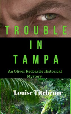 Oliver Redcastle Historical Mysteries: Trouble in Tampa, Louise Titchener