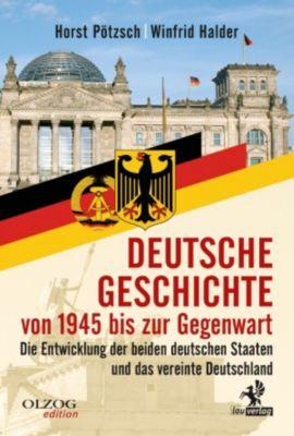 Olzog Edition: Deutsche Geschichte von 1945 bis zur Gegenwart, Horst Pötzsch, Winfrid Halder