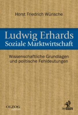 Olzog Edition: Ludwig Erhards Soziale Marktwirtschaft, Horst Friedrich Wünsche