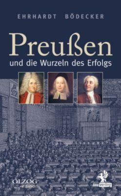 Olzog Edition: Preußen und die Wurzeln des Erfolgs, Ehrhardt Bödecker