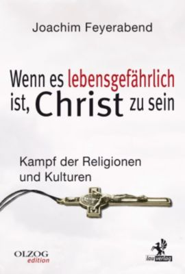 Olzog Edition: Wenn es lebensgefährlich ist, Christ zu sein, Joachim Feyerabend