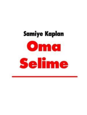Oma Selime, Samiye Kaplan
