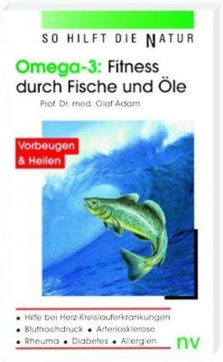Omega-3, Fitness durch Fische und Öle, Olaf Adam