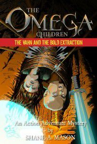 Omega Children: The Vahn and the Bold Extraction - Book 2, Shane A. Mason