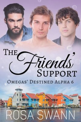 Omegas' Destined Alpha: The Friends' Support (Omegas' Destined Alpha, #6), Rosa Swann