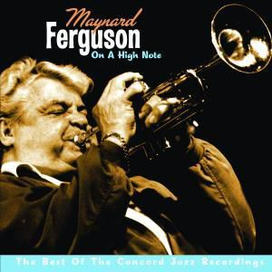 On A High Note: The Best Of The Concord Jazz Recordings, Maynard Ferguson