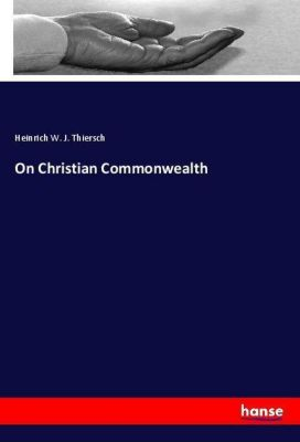 On Christian Commonwealth, Heinrich W. J. Thiersch