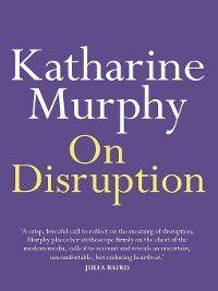 On Disruption, Katharine Murphy