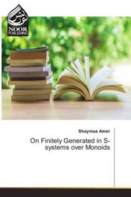 On Finitely Generated in S-systems over Monoids, Shaymaa Amer