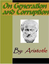 On Generation and Corruption - ARISTOTLE, Aristotle