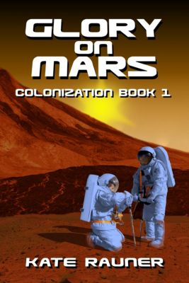 On Mars: Glory on Mars Colonization Book 1, Kate Rauner