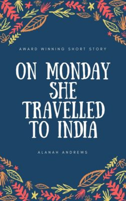On Monday She Travelled to India, Alanah Andrews