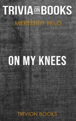 On My Knees by Meredith Wild (Trivia-On-Books), Trivion Books
