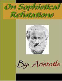 On Sophistical Refutations - ARISTOTLE, Aristotle