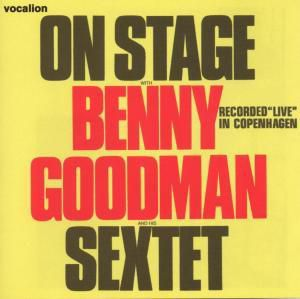On Stage Live In Copenhagen, Benny Goodman, All Star Sextet