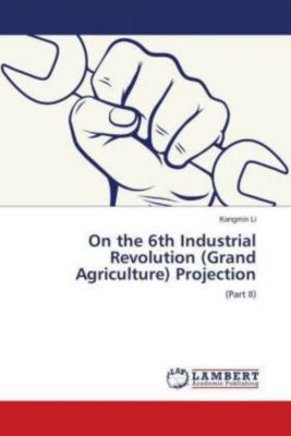 On the 6th Industrial Revolution (Grand Agriculture) Projection, Kangmin Li