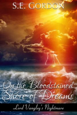 On the Bloodstained Shore of Dreams, S.E. Gordon