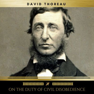 On The Duty of Civil Disobedience, David Thoreau