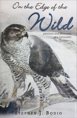 On the Edge of the Wild, Stephen J. Bodio