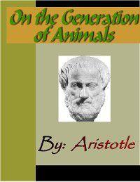 On the Generation of Animals - ARISTOTLE, Aristotle