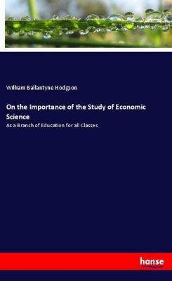 On the Importance of the Study of Economic Science, William Ballantyne Hodgson