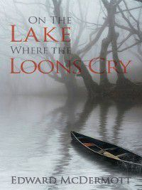 On the Lake Where the Loons Cry, Edward P. McDermott