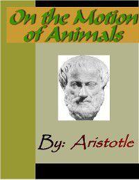 On the Motion of Animals - ARISTOTLE, Aristotle