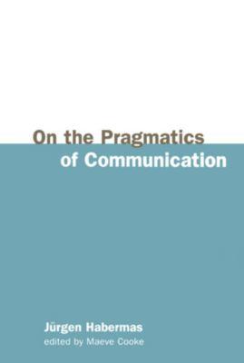 On the Pragmatics of Communication, Jürgen Habermas