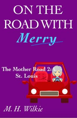On the Road with Merry: The Mother Road, Part 2: St. Louis (On the Road with Merry, #10), M. H. Wilkie