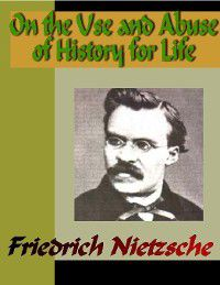 On the Use and Abuse of History for Life, Friedrich Nietzsche
