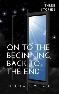 On to the Beginning, Back to the End, R. S. W. Bates