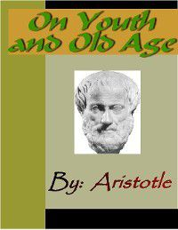 On Youth and Old Age - ARISTOTLE, Aristotle