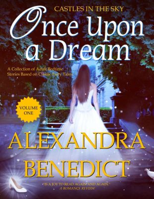 Once Upon a Dream: Volume I (A Castles in the Sky Collection), Alexandra Benedict