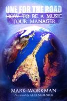 One for the Road: How to Be a Music Tour Manager, Mark Workman
