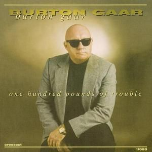 One Hundred Pounds Of Trouble, Burton Gaar