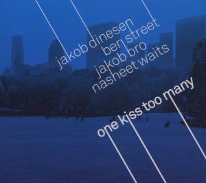 One Kiss Too Many, Jakob Dinesen, Ben Street, Jakob Bro, Nasheet Waits