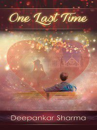 One Last Time, Deepankar Sharma