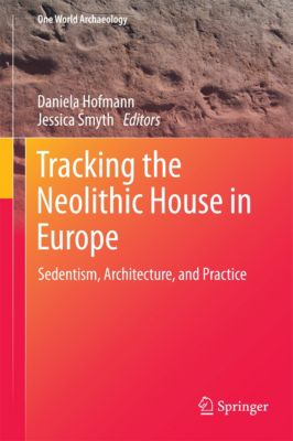 One World Archaeology: Tracking the Neolithic House in Europe