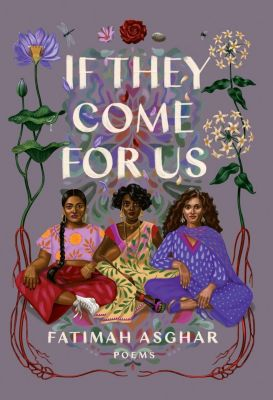 One World: If They Come for Us, Fatimah Asghar