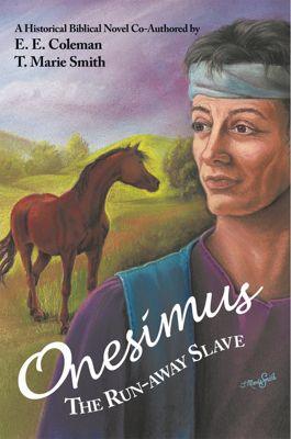 Onesimus the Run-Away Slave, T. Marie Smith, E. E Coleman