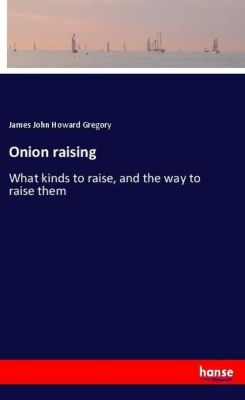 Onion raising, James John Howard Gregory