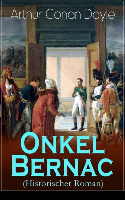 Onkel Bernac (Historischer Roman), Arthur Conan Doyle