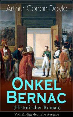 Onkel Bernac (Historischer Roman) - Vollständige deutsche Ausgabe, Arthur Conan Doyle