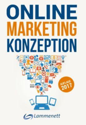 Online-Marketing-Konzeption - 2017: Der Weg zum optimalen Online-Marketing-Konzept., Erwin Lammenett