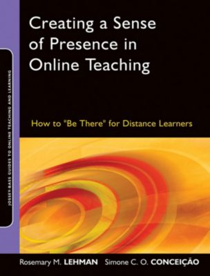 Online Teaching and Learning Series (OTL): Creating a Sense of Presence in Online Teaching, Rosemary M. Lehman, Simone C. O. Conceicao