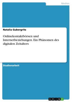 Onlinekontaktbörsen und Internetbeziehungen. Ein Phänomen des digitalen Zeitalters, Natalia Gubergritz